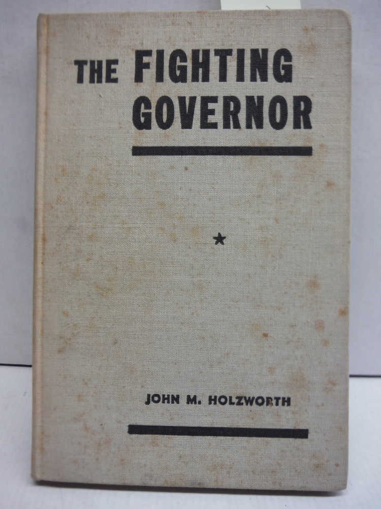 The fighting governor: The story of William Langer and the state of North Dakota