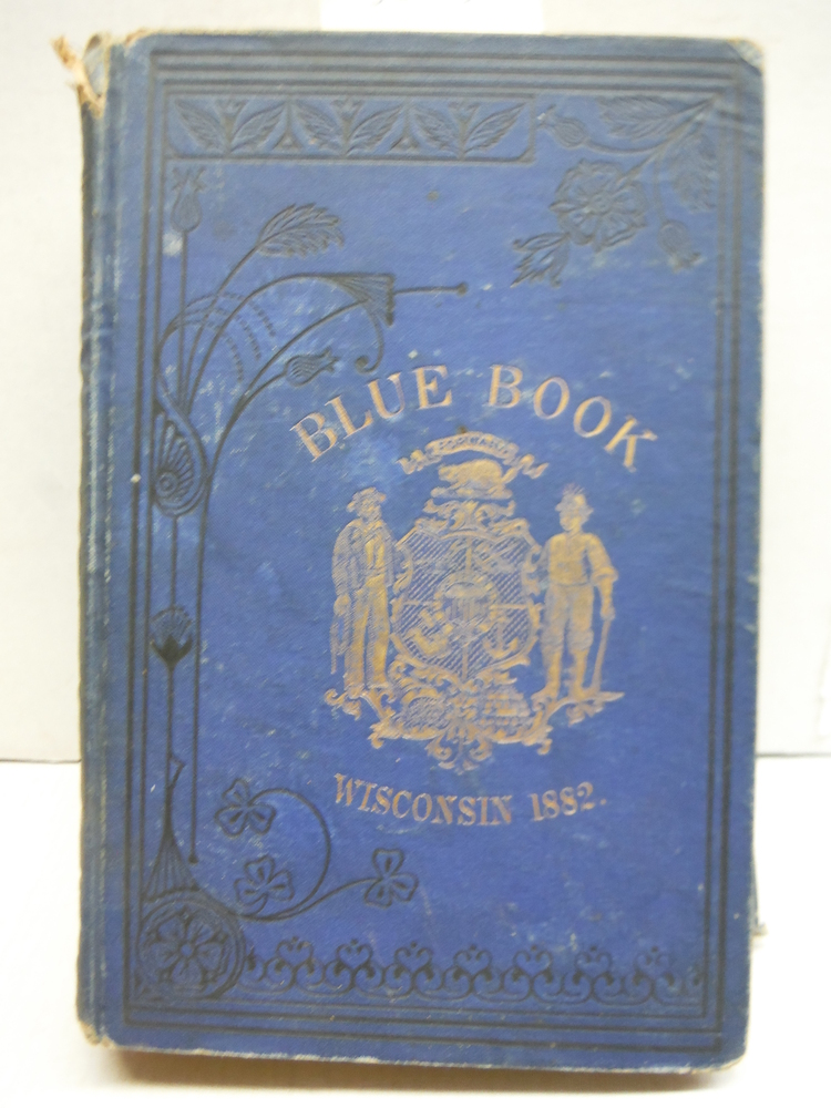 The BLUE BOOK Of The STATE Of WISCONSIN. 1882.