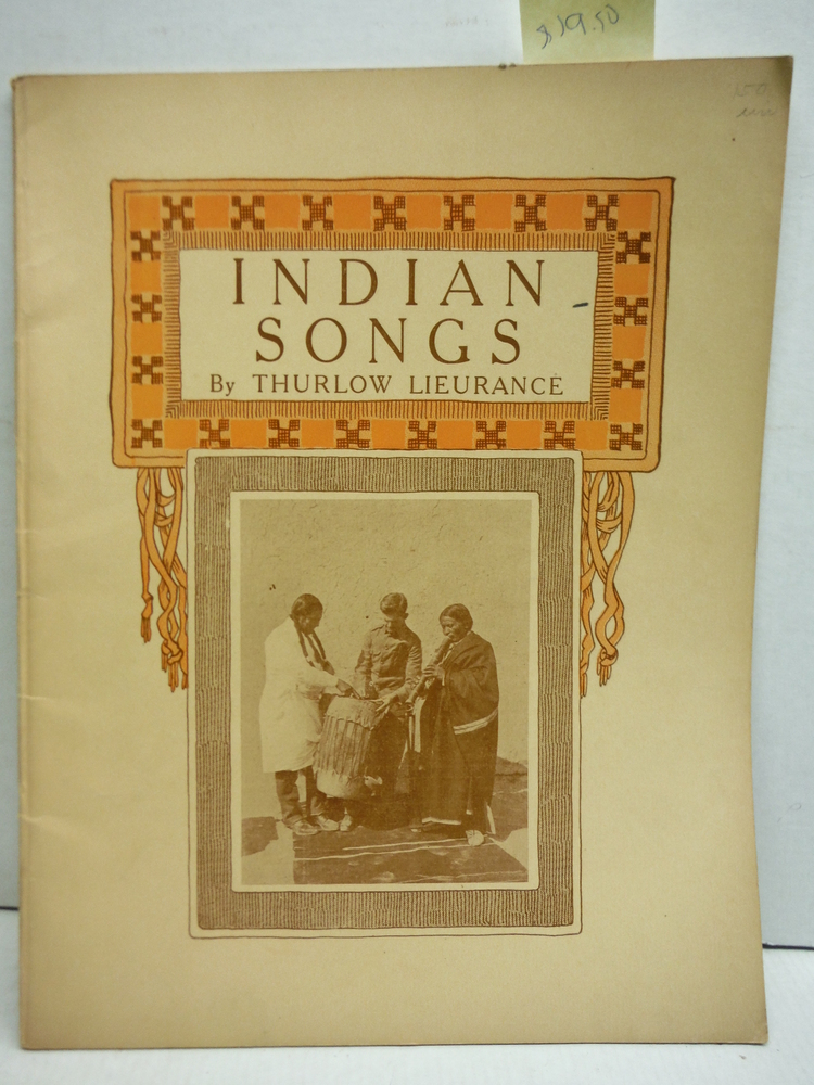 Indian Songs, Nine Indian Songs with Descriptive Notes by Thurlow Lieurance