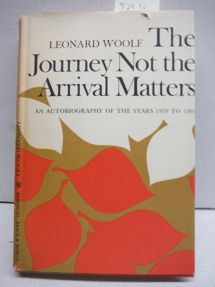 Journey Not Arrival Matters an Autobiography of the Years 1939 To 1969