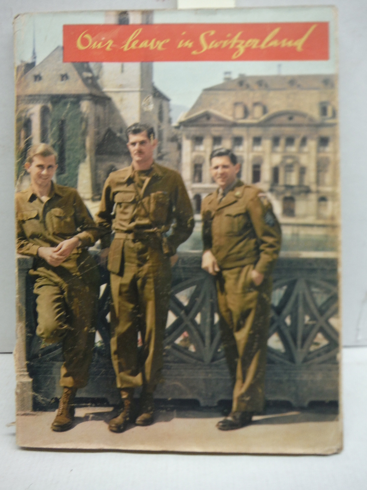 Our Leave in Switzerland: A Souvenir of the Visit of American Soldiers to Switze
