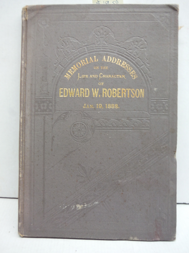 MEMORIAL ADDRESSES ON THE LIFE AND CHARACTER OF EDWARD W. ROBERTSON - JAN. 19, 1