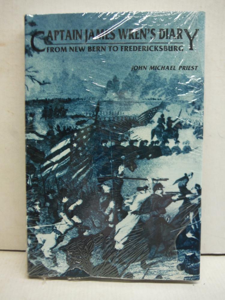 From New Bern to Fredericksburg: Captain James Wren's diary : B Company, 48th Pe