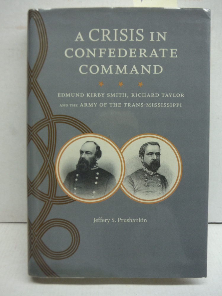 A Crisis in Confederate Command: Edmund Kirby Smith, Richard Taylor, and the Arm