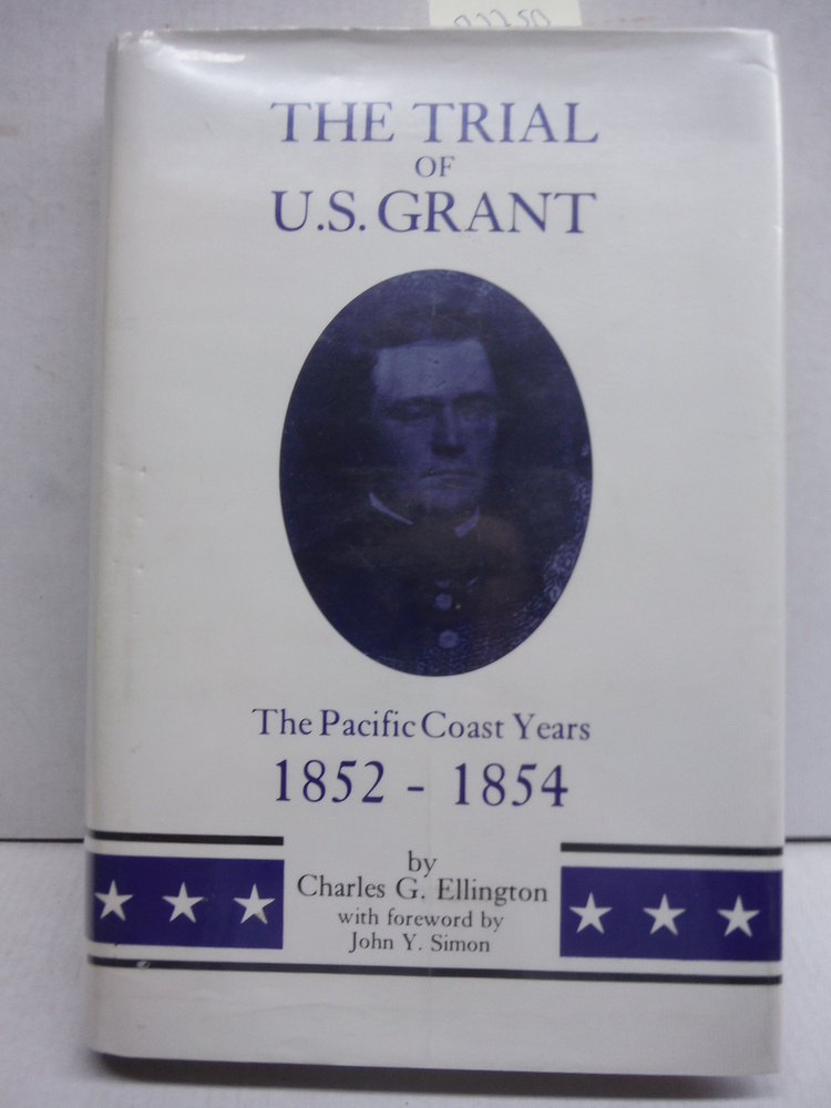Image 0 of The Trial of U.S. Grant: The Pacific Coast Years, 1852-1854 (Frontier Military S