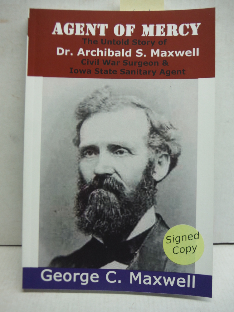 Image 0 of Agent of Mercy: The Untold Story of Dr. Archibald S. Maxwell Civil War Surgeon &