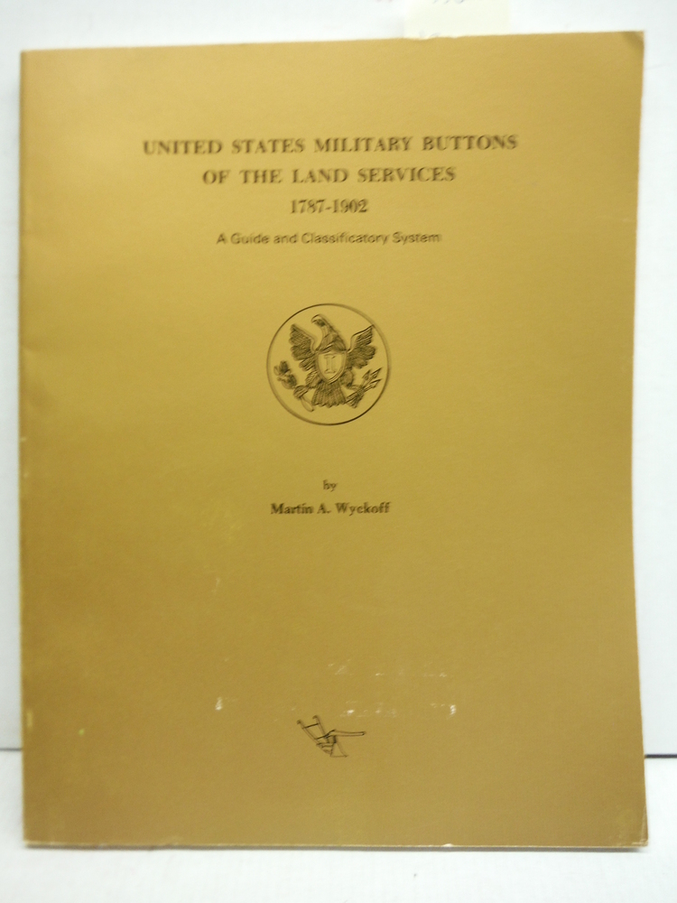 Image 0 of United States Military Buttons of the Land Services, 1787-1902: A Guide and Clas