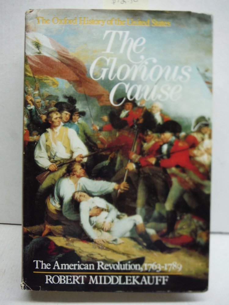 The Glorious Cause: The American Revolution, 1763-1789 (Oxford History of the Un