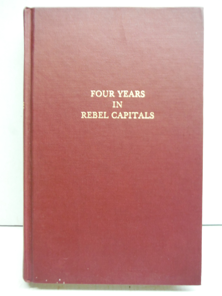 Four years in rebel capitals: An inside view of life in the Southern Confederacy