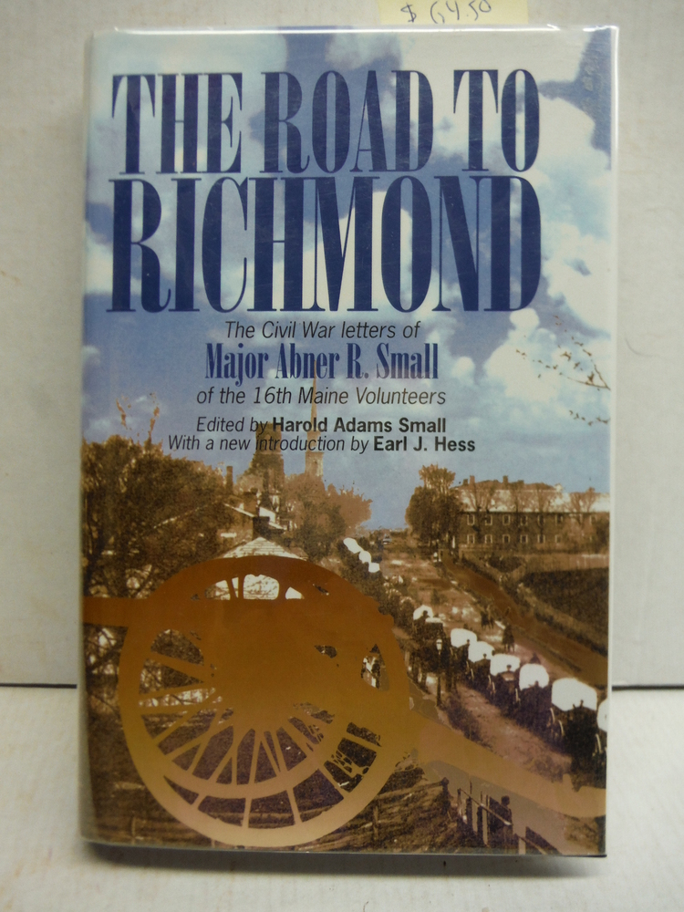 The Road to Richmond: The Civil War Letters of Major Abner R. Small of the 16th