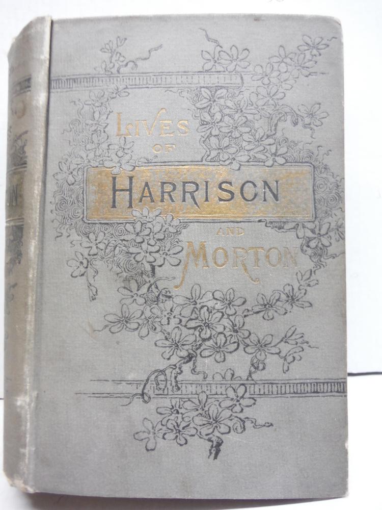 Life of Gen. Ben Harrison, also, Life of Hon. Levi P. Morton